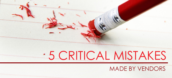 5 CRITICAL MISTAKES MADE BY VENDORS