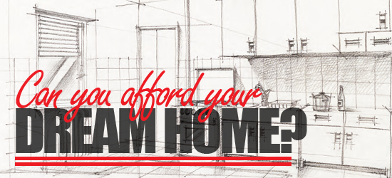 CAN YOU AFFORD YOUR DREAM HOME