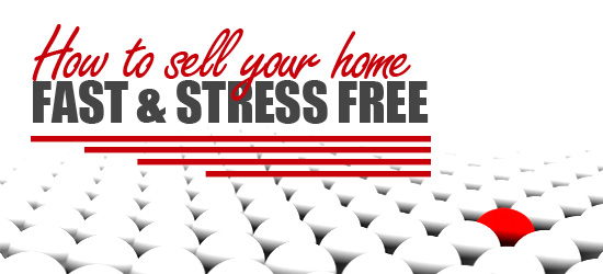 HOW TO SELL YOUR HOME FAST AND STRESS FREE
