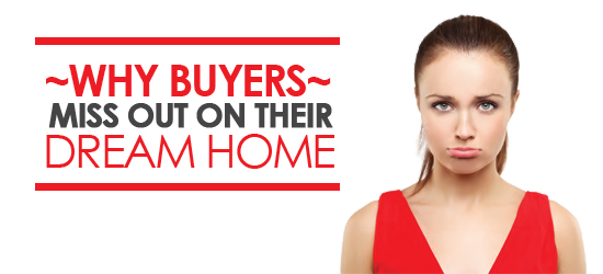 WHY BUYERS MISS OUT ON THEIR DREAM HOME