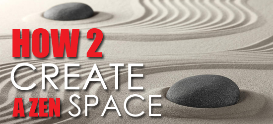 hOW TO CREATE A ZEN SPACE IN YOUR HOME